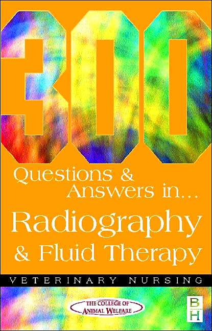 300 Questions and Answers In Radiography and Fluid Therapy for Veterinary Nurses
